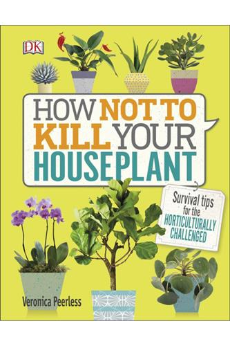 How Not to Kill Your Houseplant HC