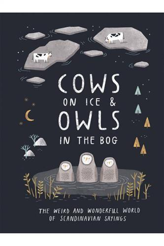 Cows on Ice & Owls in the Bog - Scandinavian Sayings (Hardcover)