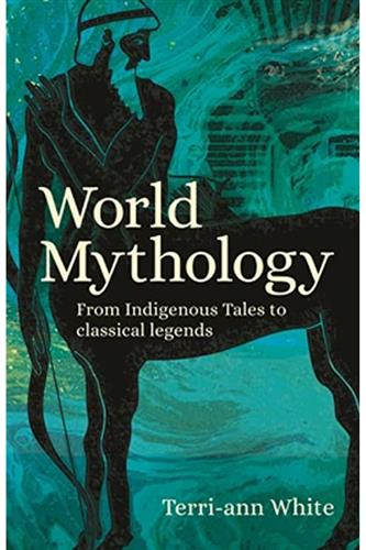 World Mythology - From Indigenous Tales to Classical Legends (Paperback)